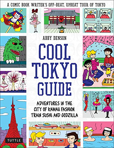 Cool Tokyo Guide: Adventures in the City of Kawaii Fashion, Train Sushi and Godzilla
